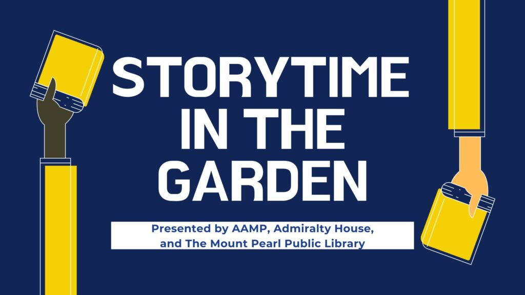 Dark blue info graphic with white text that reads Storytime in the Garden presented by AAMP, Admiralty House, and The Mount Pearl Public Library.